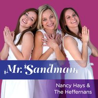 Mr. Sandman — Nancy Hays & The Heffernans