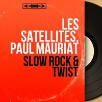 Slow Rock & Twist — Les Satellites, Paul Mauriat