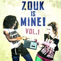 Zouk Is Mine!, Vol. 1 — сборник