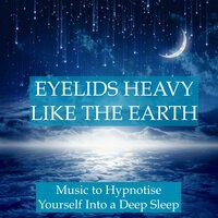 Eyelids Heavy Like the Earth - Music to Hypnotise Yourself into a Deep Sleep State, Relax, Unwind, Meditate and Start to Lucid Dream — Deep Sleep Relaxation, Sleep Music Therapy, Sleep Time Consort, Deep Sleep Relaxation, Sleep Music Therapy, Sleep Time Consort