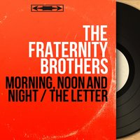 Morning, Noon and Night / The Letter — The Fraternity Brothers