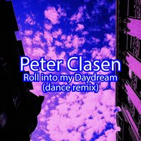 Roll into My Daydream — Peter Clasen