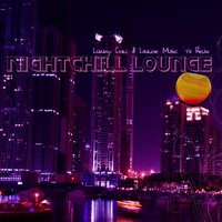 Nightchill Lounge (Luxury Chill & Lounge Music to Relax) — сборник