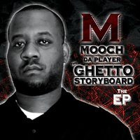 Ghetto Story Board EP — Mooch Da Player