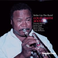 Strike up the Band — Leroy Williams, Kevin Hays, Louis Smith, Junior Cook, Vincent Herring, Steve LaSpina
