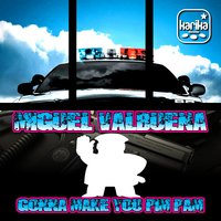Gonna Make You Pim Pam — Miguel Valbuena