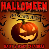 Halloween - 40 Scary Hits — Hairy & Scary Creatures