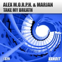 Take My Breath — Alex M.O.R.P.H., Marjan