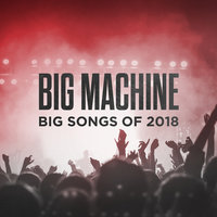 Big Machine: Big Songs Of 2018 — сборник