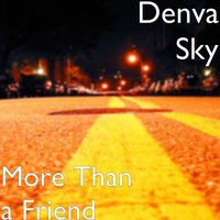 More Than a Friend — Denva Sky