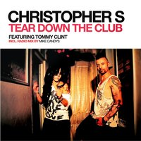 Tear Down the Club — Christopher S feat. Tommy Clint
