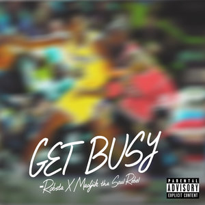 Madjik tHa SoulRebel, Robsta - Get Busy