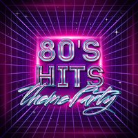 80's Hits Theme Party — The 80's Band, Années 80 Forever, 80s Greatest Hits