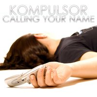 Calling Your Name — Kompulsor