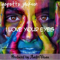 I Love Your Eyes — Gepetto Jackson, Andre Vann