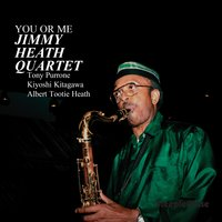You or Me — Jimmy Heath, Albert Tootie Heath, Kiyoshi Kitagawa, Tony Purrone