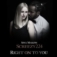 Right on to You — Screezy224, Sina Marzin
