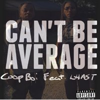 Can't Be Average — Coop Boi, Lhast