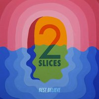 Best Believe — 2 Slices