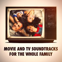 Movie and TV Soundtracks for The Whole Family — саундтрек, Best Movie Soundtracks