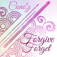 Forgive Forget — CANDY
