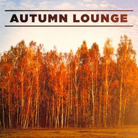 Autumn Lounge — Café Chillout Music Club, Ibiza Chill Out, Lounge Music Café