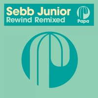 Rewind Remixed — Sebb Junior