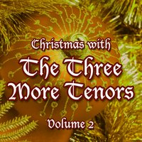 Christmas with the Three More Tenors, Vol. 2 — Three More Tenors
