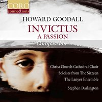 Invictus: A Passion - Compassion — Christ Church Cathedral Choir, Oxford / Stephen Darlington, Howard Goodall, The Lanyer Ensemble