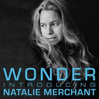 Wonder: Introducing Natalie Merchant — Natalie Merchant