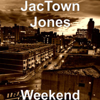 Weekend — JacTown Jones, Inglewood Tip, Young Scato