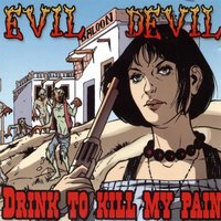 Drink to Kill My Pain — Evil Devil