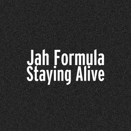 Staying Alive — Jah Formula
