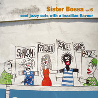 Sister Bossa Vol. 6 - Cool Jazzy Cuts With a Brasilian Flavour — сборник