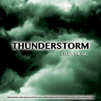 Thunderstorm Study Music: Binaural Beats, Delta Waves, Isochronic Tones, Ambient Music and Thunderstorm Sounds For Studying and Focus — Thunderstorms, Study Music & Sounds, Binaural Beats Study Music
