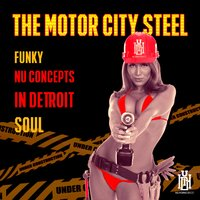 Funky Nu Concepts in Detroit Soul — The Motor City Steel