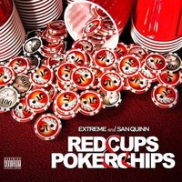 Red Cups & Poker Chips — San Quinn, Extreme The MuhFugga