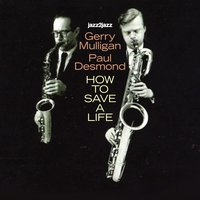 How to Save a Life — Gerry Mulligan, Paul Desmond