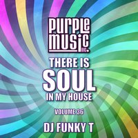 Funky T Presents There is Soul in My House, Vol. 36 — сборник