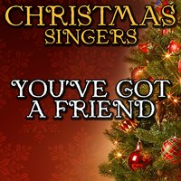 You've Got a Friend — Christmas Singers