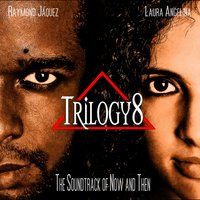 The Soundtrack of Now and Then — Raymond Jaquez, Laura Angelina, Luis A. Silverio, Trilogy8
