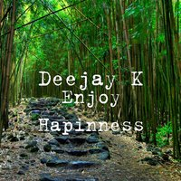 Enjoy Hapinness — Deejay K