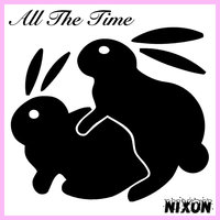 All the Time — Nixon, Snow Nixon