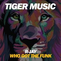 Who Got The Funk? — R-Jay