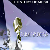 The Story of Music — Sarah Vaughan