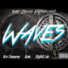 Waves — Kam, 78str8 Tae, Ace Cannons, Rare Crowns