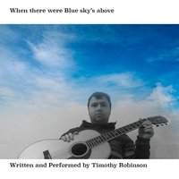 When There Were Blue Sky's Above — Timothy Robinson