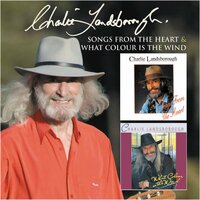 Songs from the Heart + What Colour is the Wind — Charlie Landsborough