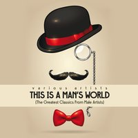 This Is a Man's World (The Greatest Classics from Male Artists) — сборник