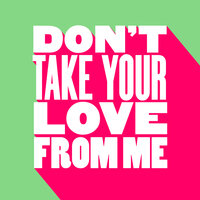 Don't Take Your Love From Me — NiCe7